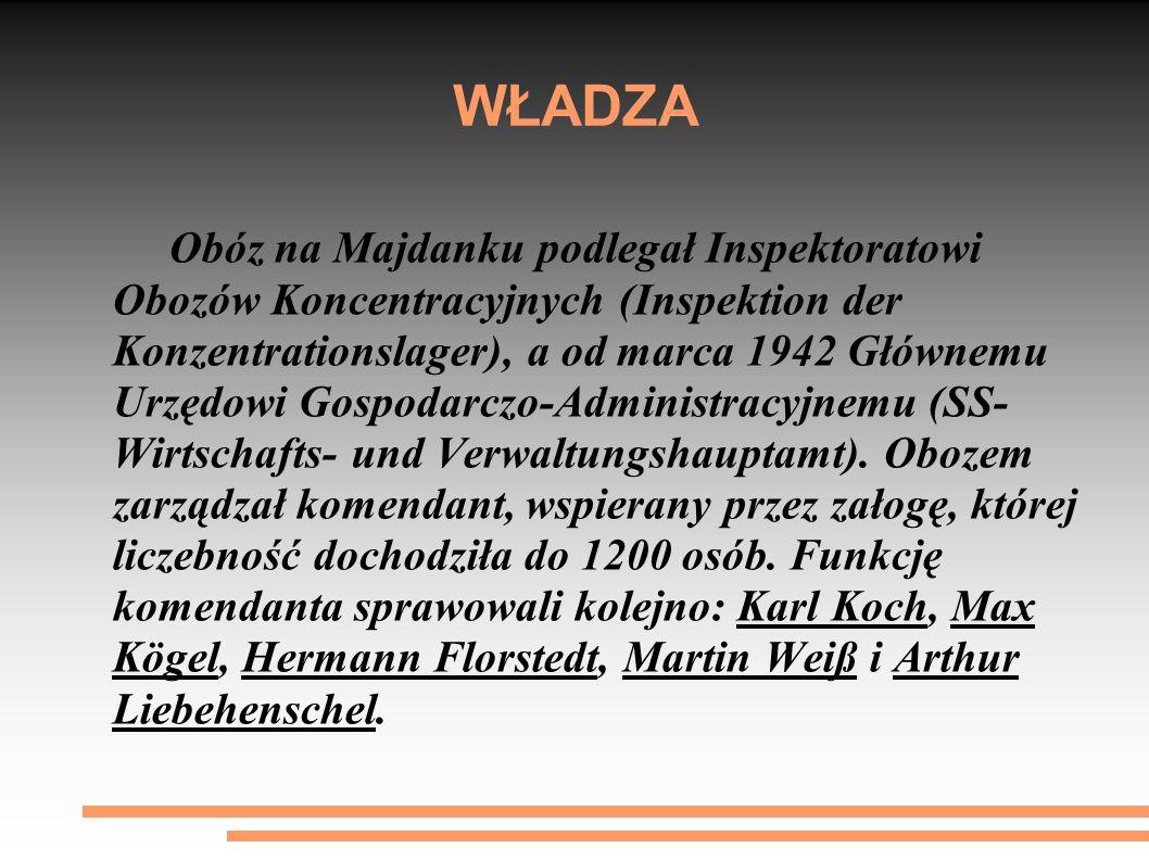 WŁADZA Obóz na Majdanku podlegał Inspektoratowi Obozów Koncentracyjnych (Inspektion der Konzentrationslager), a od marca 1942 Głównemu Urzędowi Gospod