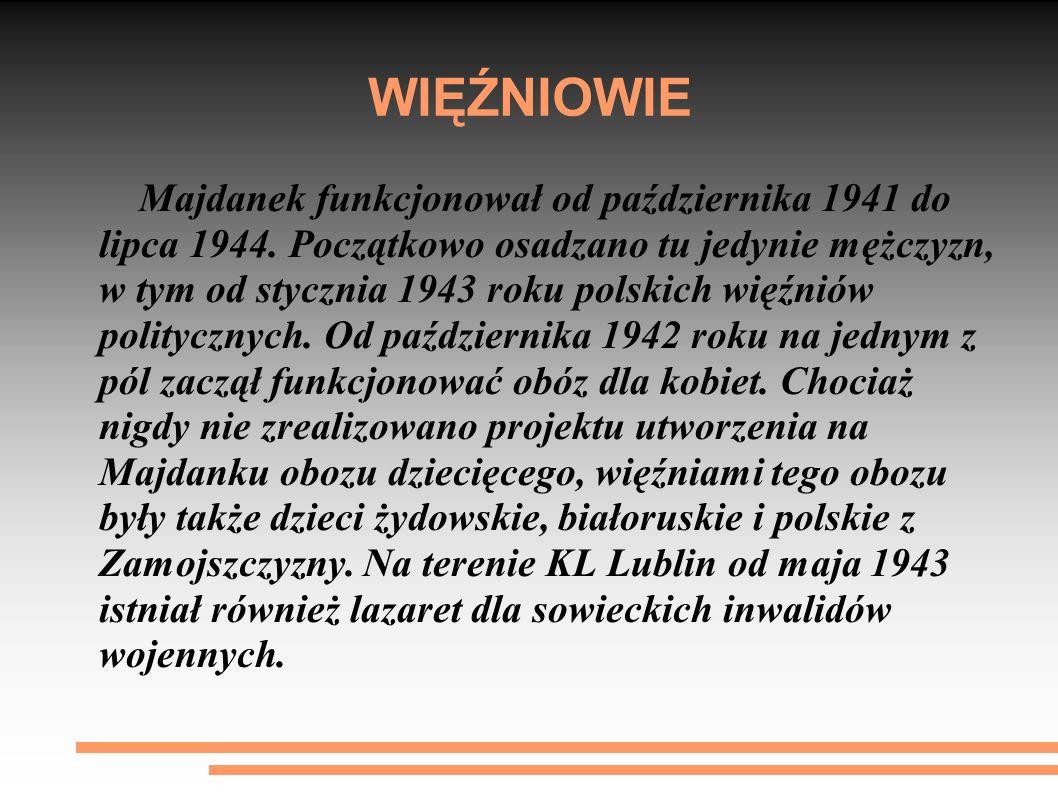 WIĘŹNIOWIE Majdanek funkcjonował od października 1941 do lipca 1944. Początkowo osadzano tu jedynie mężczyzn, w tym od stycznia 1943 roku polskich wię