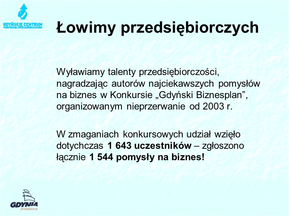 """Łowimy przedsiębiorczych Wyławiamy talenty przedsiębiorczości, nagradzając autorów najciekawszych pomysłów na biznes w Konkursie """"Gdyński Biznesplan , organizowanym nieprzerwanie od 2003 r."""