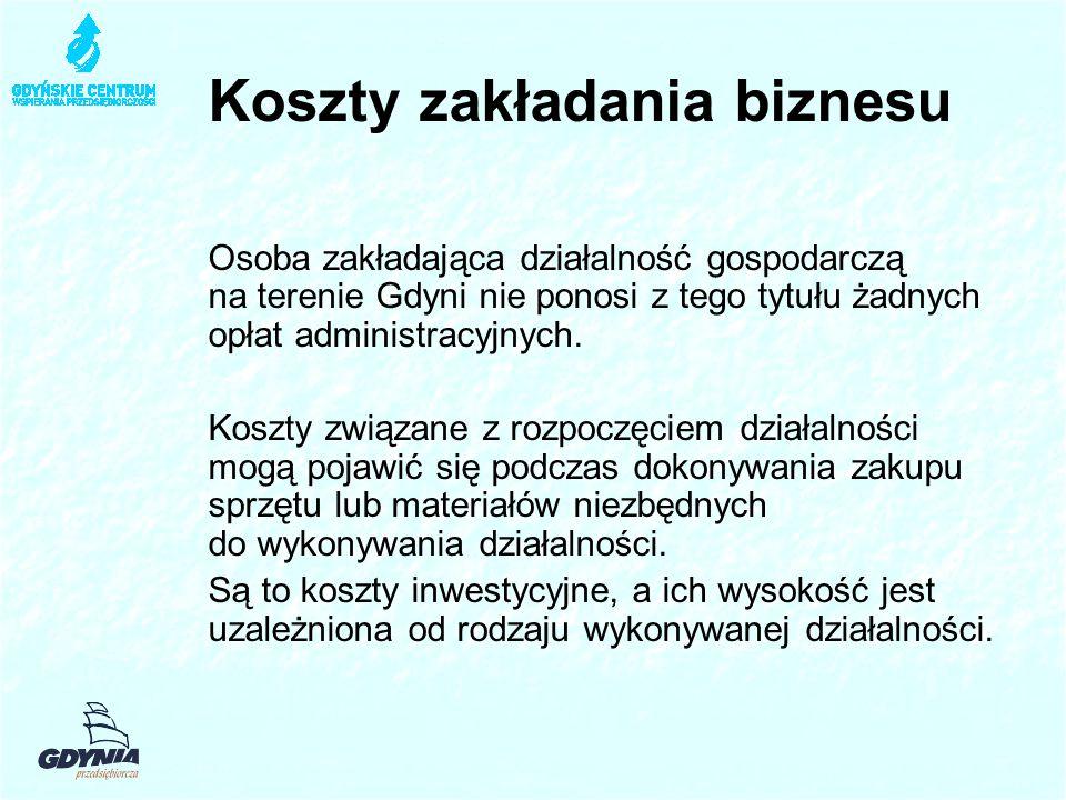 Koszty zakładania biznesu Osoba zakładająca działalność gospodarczą na terenie Gdyni nie ponosi z tego tytułu żadnych opłat administracyjnych.