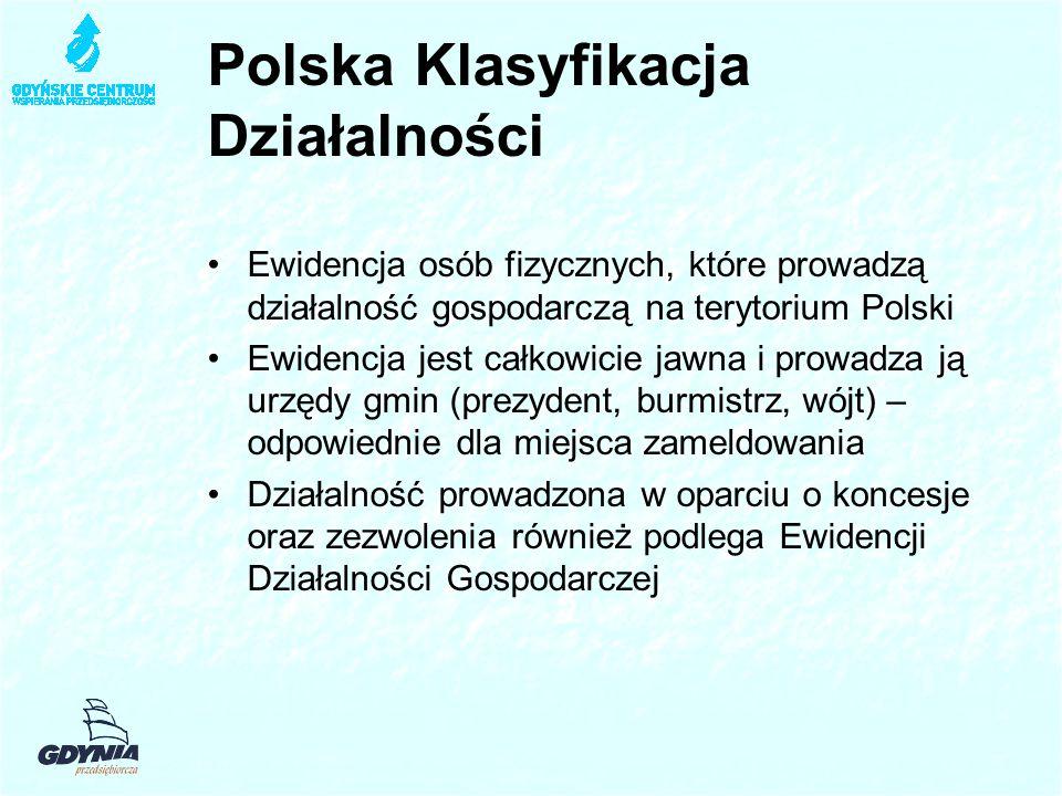 Polska Klasyfikacja Działalności Ewidencja osób fizycznych, które prowadzą działalność gospodarczą na terytorium Polski Ewidencja jest całkowicie jawna i prowadza ją urzędy gmin (prezydent, burmistrz, wójt) – odpowiednie dla miejsca zameldowania Działalność prowadzona w oparciu o koncesje oraz zezwolenia również podlega Ewidencji Działalności Gospodarczej