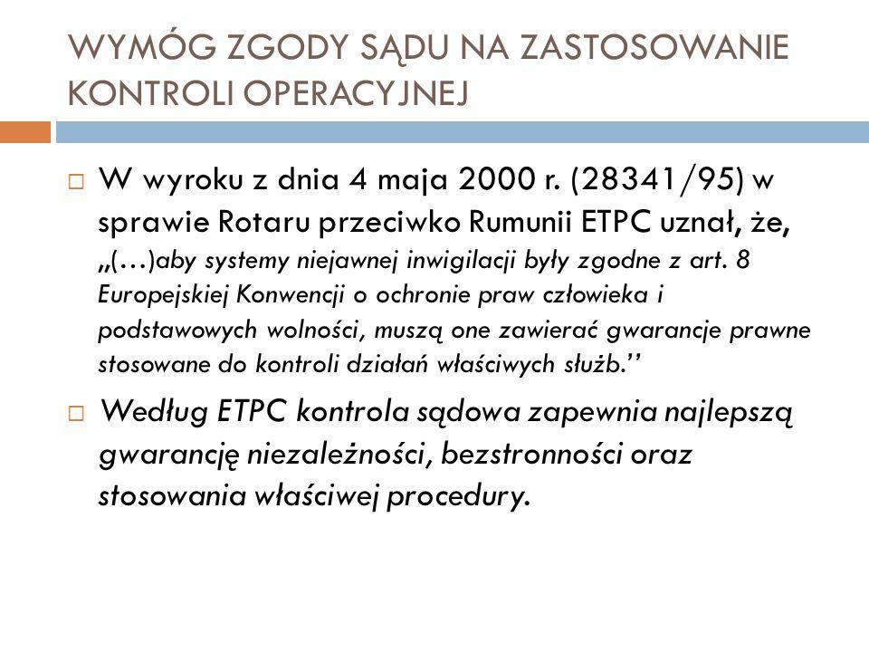 WYMÓG ZGODY SĄDU NA ZASTOSOWANIE KONTROLI OPERACYJNEJ  W wyroku z dnia 4 maja 2000 r. (28341/95) w sprawie Rotaru przeciwko Rumunii ETPC uznał, że,,,