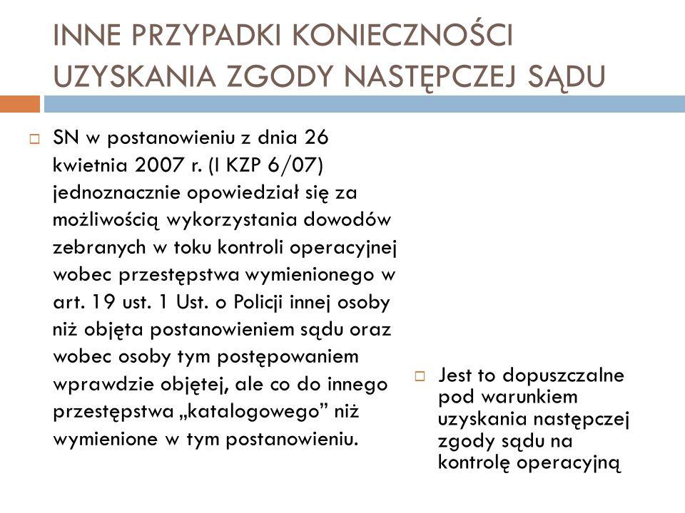 INNE PRZYPADKI KONIECZNOŚCI UZYSKANIA ZGODY NASTĘPCZEJ SĄDU  SN w postanowieniu z dnia 26 kwietnia 2007 r. (I KZP 6/07) jednoznacznie opowiedział się