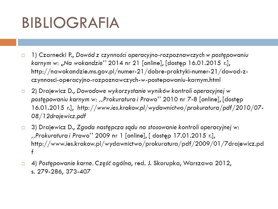 BIBLIOGRAFIA  1) Czarnecki P., Dowód z czynności operacyjno-rozpoznawczych w postępowaniu karnym w:,,Na wokandzie'' 2014 nr 21 [online], [dostęp 16.0