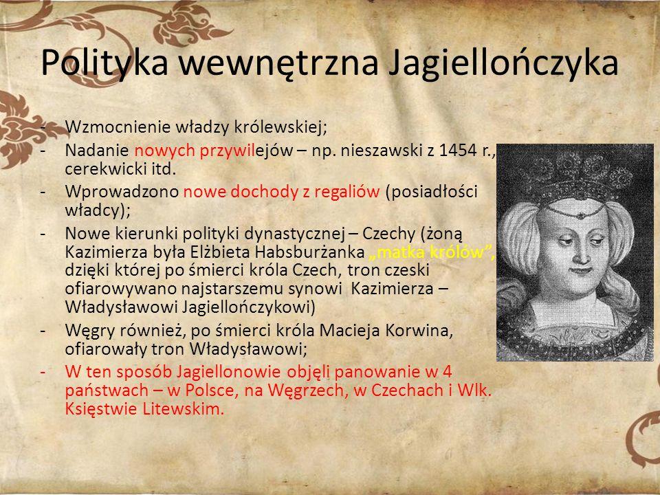 Polityka wewnętrzna Jagiellończyka -Wzmocnienie władzy królewskiej; -Nadanie nowych przywilejów – np. nieszawski z 1454 r., cerekwicki itd. -Wprowadzo