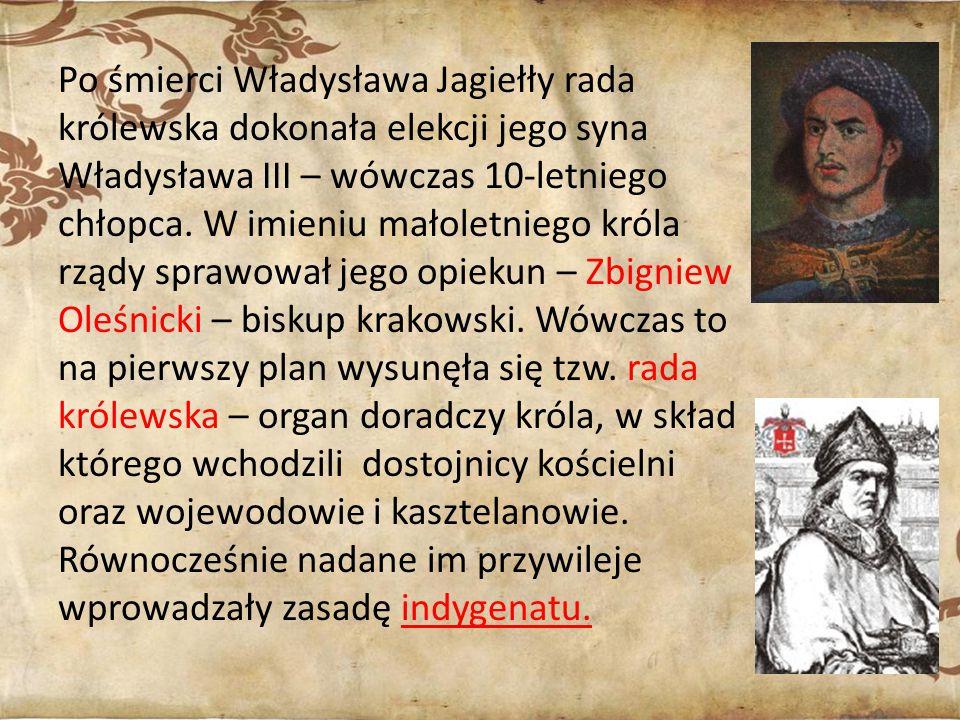 Po śmierci Władysława Jagiełły rada królewska dokonała elekcji jego syna Władysława III – wówczas 10-letniego chłopca. W imieniu małoletniego króla rz