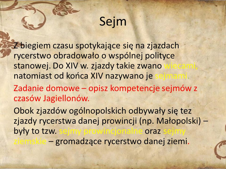 Sejm Z biegiem czasu spotykające się na zjazdach rycerstwo obradowało o wspólnej polityce stanowej. Do XIV w. zjazdy takie zwano wiecami, natomiast od