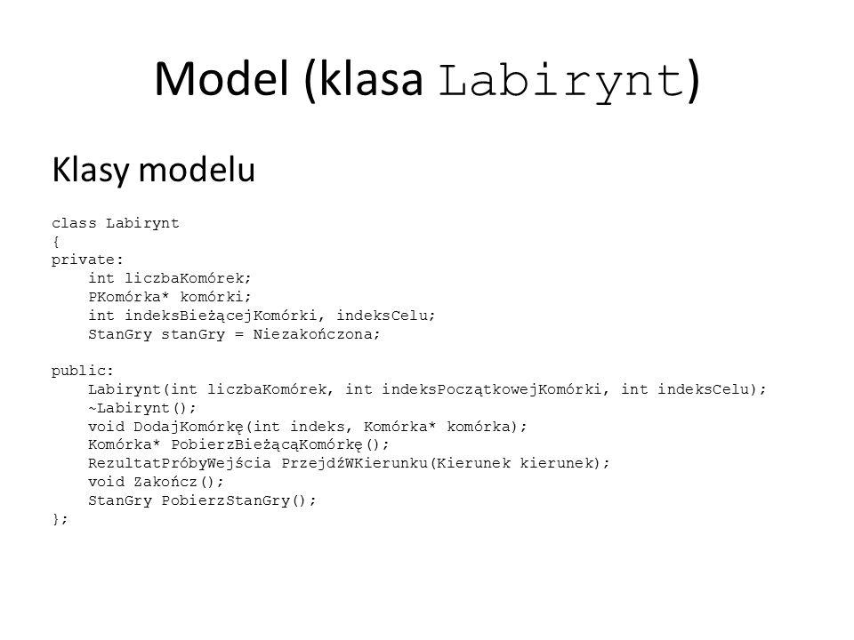 Model (klasa Labirynt ) Klasy modelu class Labirynt { private: int liczbaKomórek; PKomórka* komórki; int indeksBieżącejKomórki, indeksCelu; StanGry st