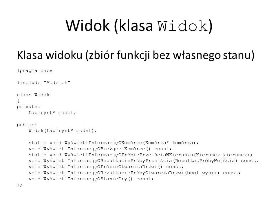 Widok (klasa Widok ) Klasa widoku (zbiór funkcji bez własnego stanu) #pragma once #include