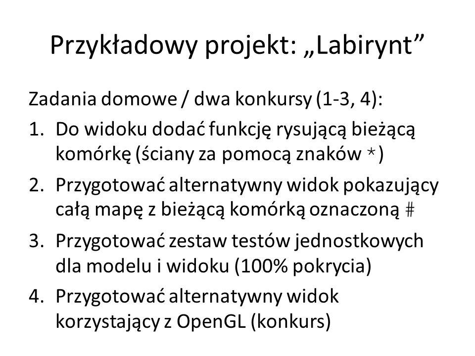 """Przykładowy projekt: """"Labirynt"""" Zadania domowe / dwa konkursy (1-3, 4): 1.Do widoku dodać funkcję rysującą bieżącą komórkę (ściany za pomocą znaków *"""