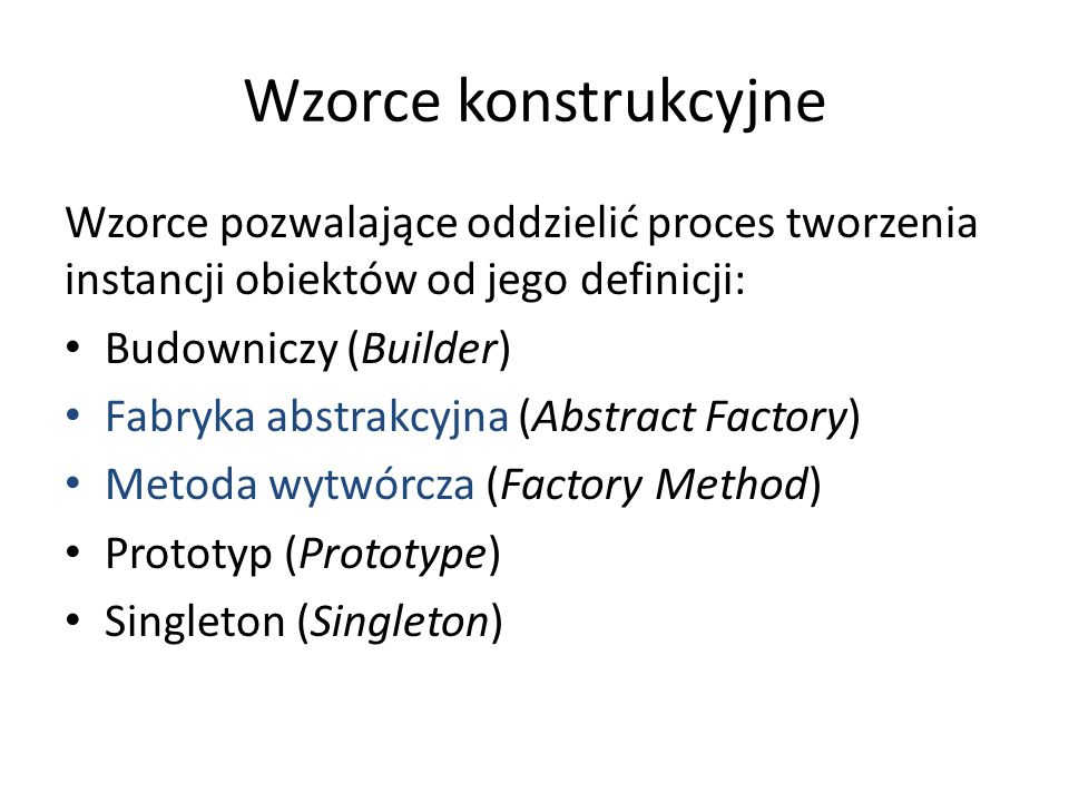 Wzorce konstrukcyjne Wzorce pozwalające oddzielić proces tworzenia instancji obiektów od jego definicji: Budowniczy (Builder) Fabryka abstrakcyjna (Ab
