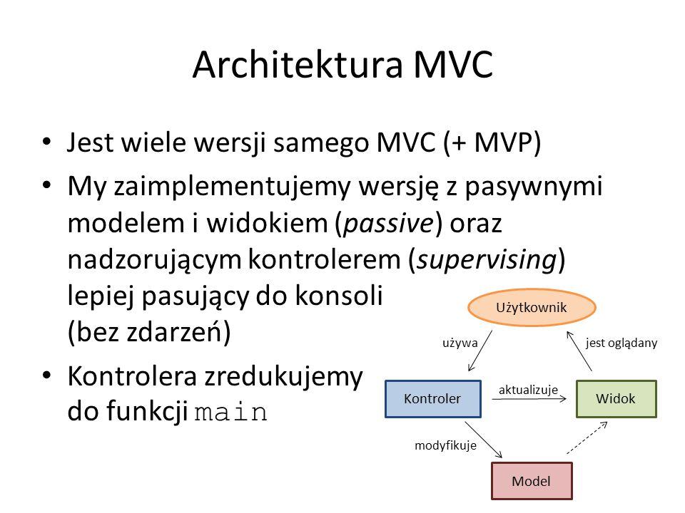 Architektura MVC Jest wiele wersji samego MVC (+ MVP) My zaimplementujemy wersję z pasywnymi modelem i widokiem (passive) oraz nadzorującym kontrolere