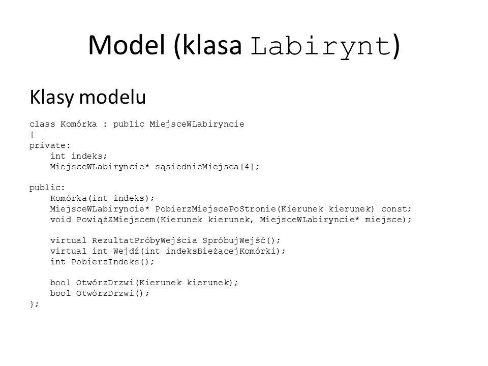 Model (klasa Labirynt ) Klasy modelu class Komórka : public MiejsceWLabiryncie { private: int indeks; MiejsceWLabiryncie* sąsiednieMiejsca[4]; public: