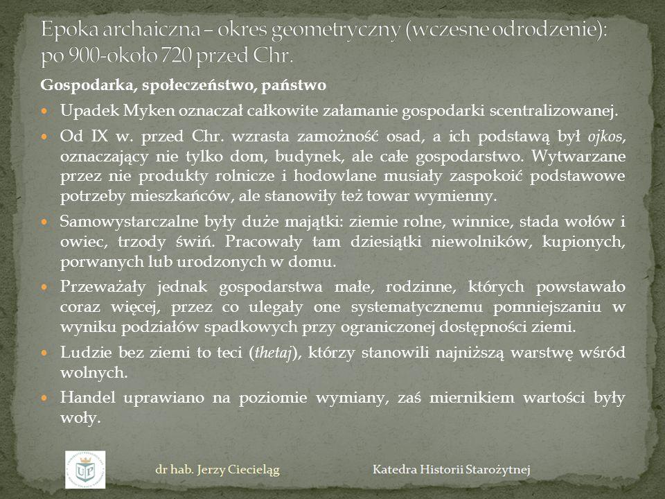 Gospodarka, społeczeństwo, państwo Upadek Myken oznaczał całkowite załamanie gospodarki scentralizowanej. Od IX w. przed Chr. wzrasta zamożność osad,