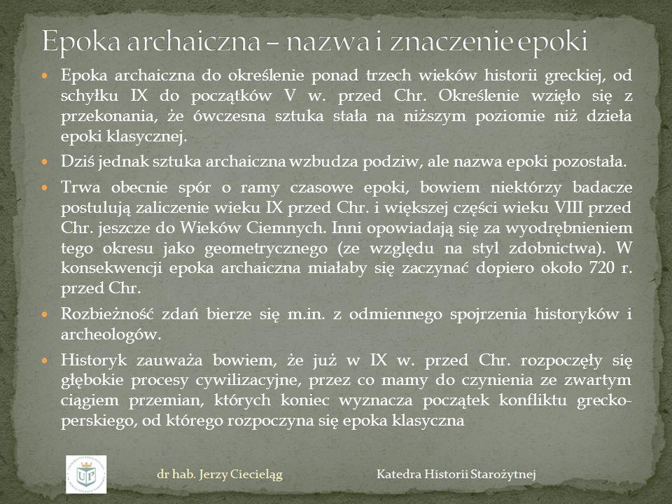 Epoka archaiczna do określenie ponad trzech wieków historii greckiej, od schyłku IX do początków V w. przed Chr. Określenie wzięło się z przekonania,