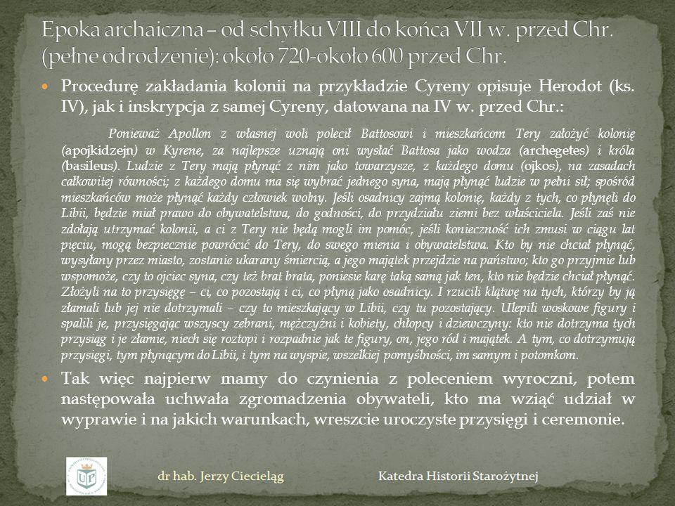 Procedurę zakładania kolonii na przykładzie Cyreny opisuje Herodot (ks. IV), jak i inskrypcja z samej Cyreny, datowana na IV w. przed Chr.: Ponieważ A