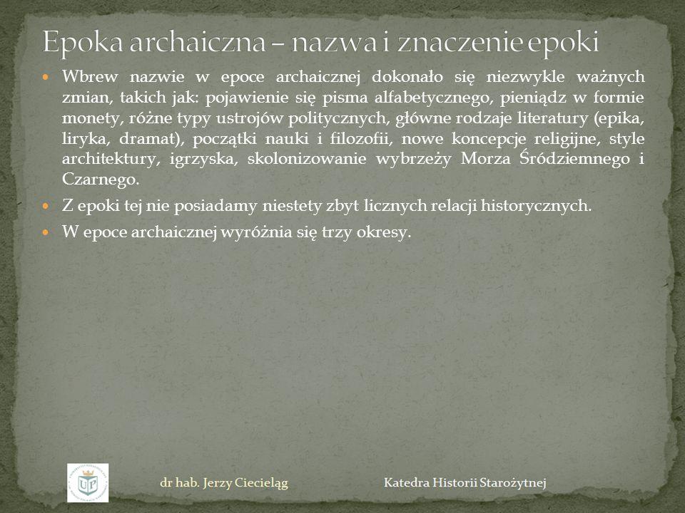 Wbrew nazwie w epoce archaicznej dokonało się niezwykle ważnych zmian, takich jak: pojawienie się pisma alfabetycznego, pieniądz w formie monety, różn