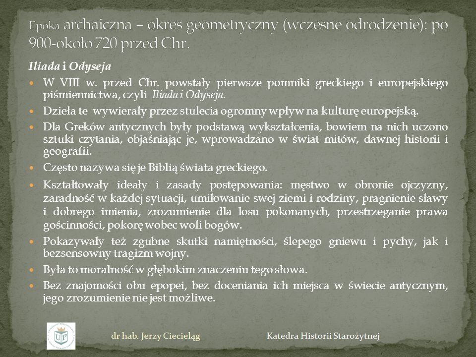 Iliada i Odyseja W VIII w. przed Chr. powstały pierwsze pomniki greckiego i europejskiego piśmiennictwa, czyli Iliada i Odyseja. Dzieła te wywierały p