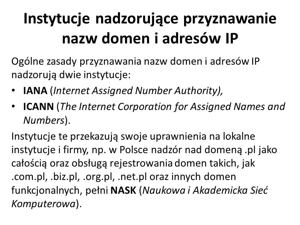Instytucje nadzorujące przyznawanie nazw domen i adresów IP Ogólne zasady przyznawania nazw domen i adresów IP nadzorują dwie instytucje: IANA (Intern