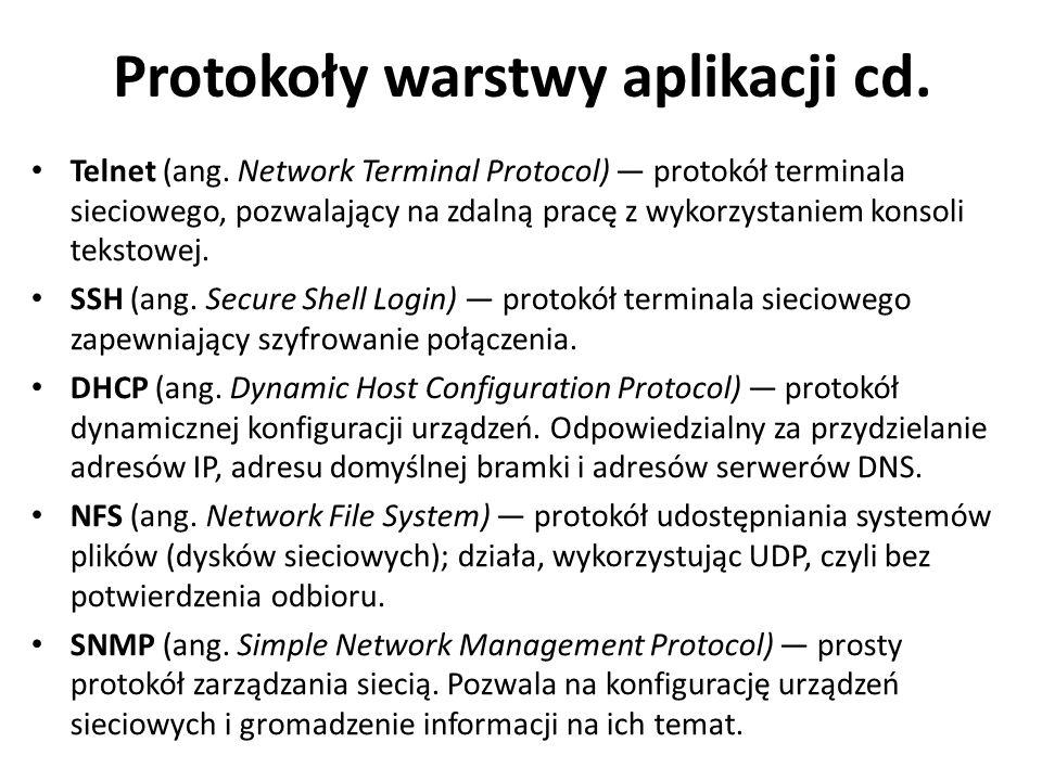 Protokoły warstwy aplikacji cd. Telnet (ang. Network Terminal Protocol) — protokół terminala sieciowego, pozwalający na zdalną pracę z wykorzystaniem
