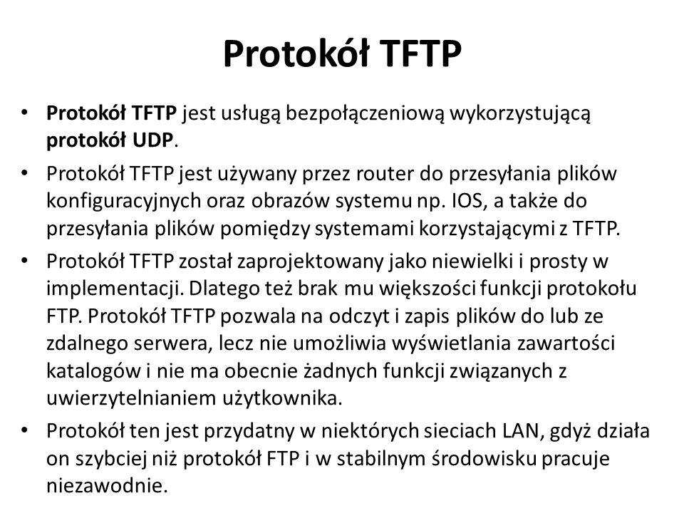 Protokół TFTP Protokół TFTP jest usługą bezpołączeniową wykorzystującą protokół UDP. Protokół TFTP jest używany przez router do przesyłania plików kon
