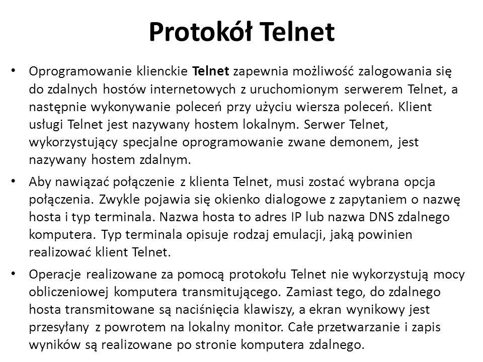 Protokół Telnet Oprogramowanie klienckie Telnet zapewnia możliwość zalogowania się do zdalnych hostów internetowych z uruchomionym serwerem Telnet, a