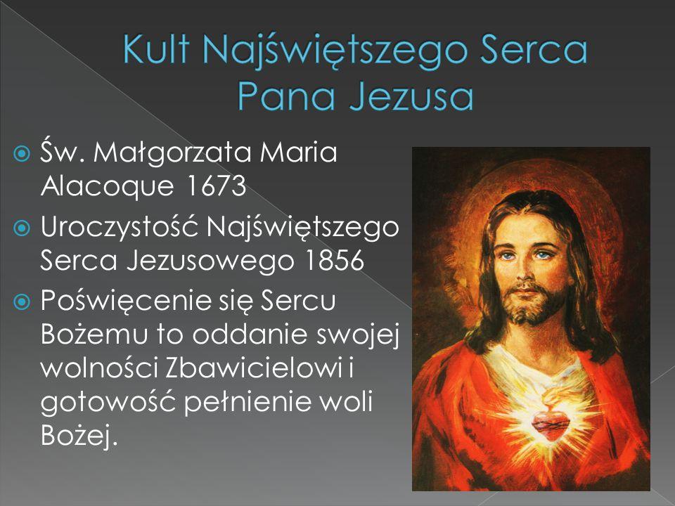  Św. Małgorzata Maria Alacoque 1673  Uroczystość Najświętszego Serca Jezusowego 1856  Poświęcenie się Sercu Bożemu to oddanie swojej wolności Zbawi