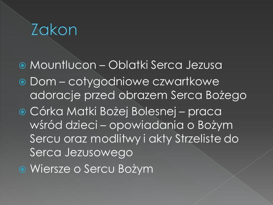  Mountlucon – Oblatki Serca Jezusa  Dom – cotygodniowe czwartkowe adoracje przed obrazem Serca Bożego  Córka Matki Bożej Bolesnej – praca wśród dzi
