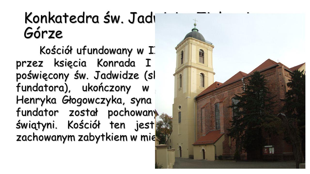 Konkatedra św. Jadwigi w Zielonej Górze Kościół ufundowany w II poł. XIII w. przez księcia Konrada I głogowskiego poświęcony św. Jadwidze (skądinąd ba
