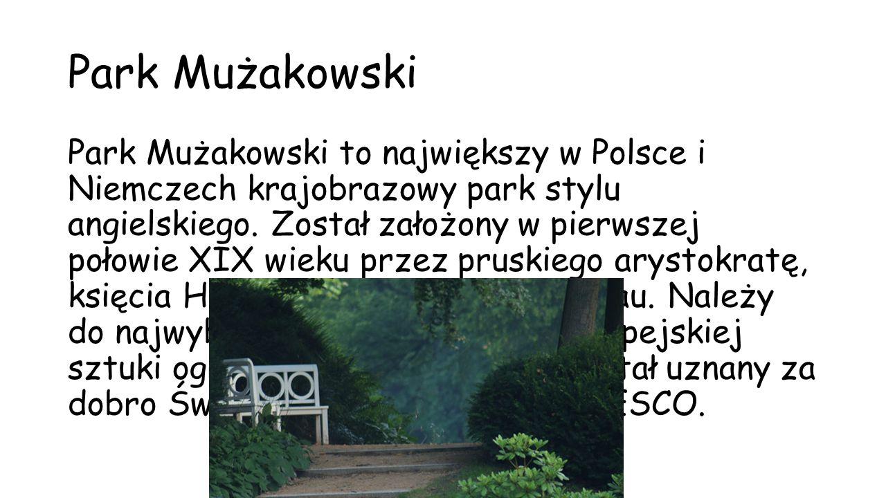 Park Mużakowski Park Mużakowski to największy w Polsce i Niemczech krajobrazowy park stylu angielskiego. Został założony w pierwszej połowie XIX wieku