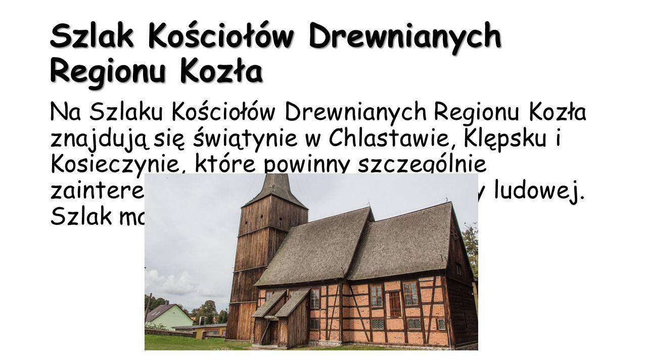 Szlak Kościołów Drewnianych Regionu Kozła Na Szlaku Kościołów Drewnianych Regionu Kozła znajdują się świątynie w Chlastawie, Klępsku i Kosieczynie, kt