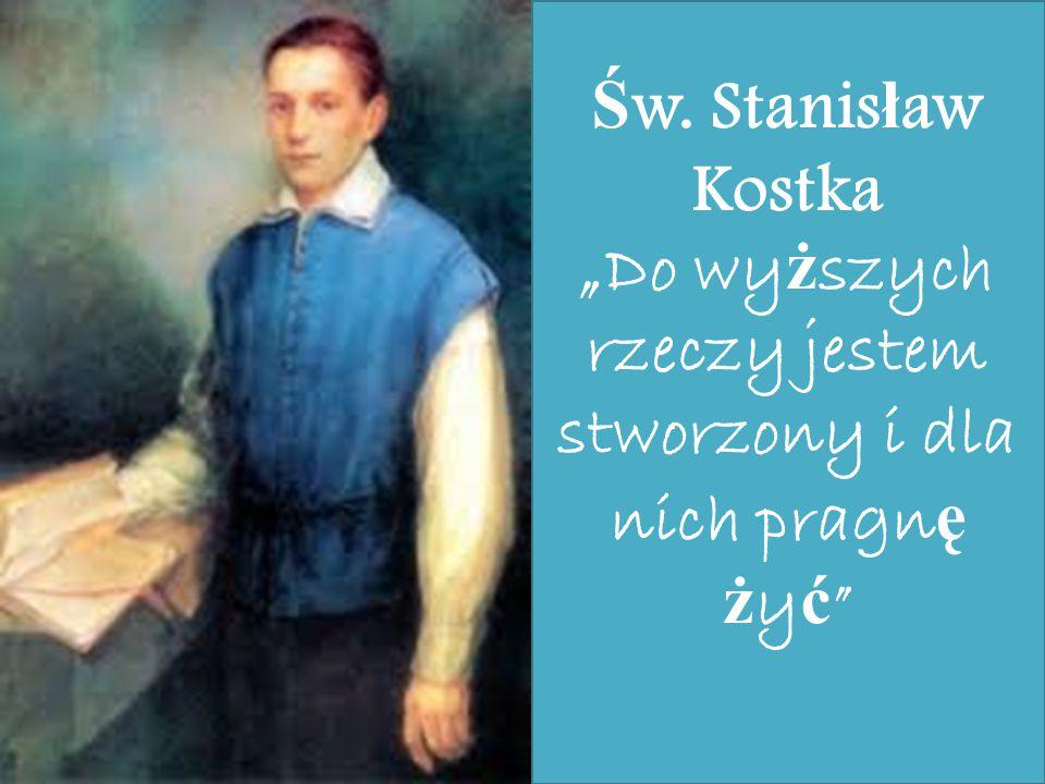 Święty Stanisławie Kostko patronie młodzieży prosimy Cię oświecaj światłem mądrości nasze umysły, Daj nam siłę do nauki i odwagę by nasze życie było p