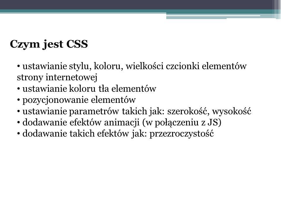 Czym jest CSS ustawianie stylu, koloru, wielkości czcionki elementów strony internetowej ustawianie koloru tła elementów pozycjonowanie elementów usta