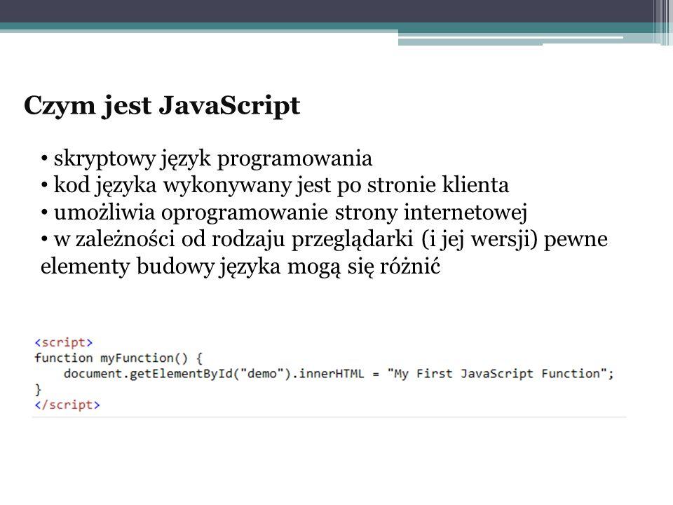 Czym jest JavaScript skryptowy język programowania kod języka wykonywany jest po stronie klienta umożliwia oprogramowanie strony internetowej w zależn