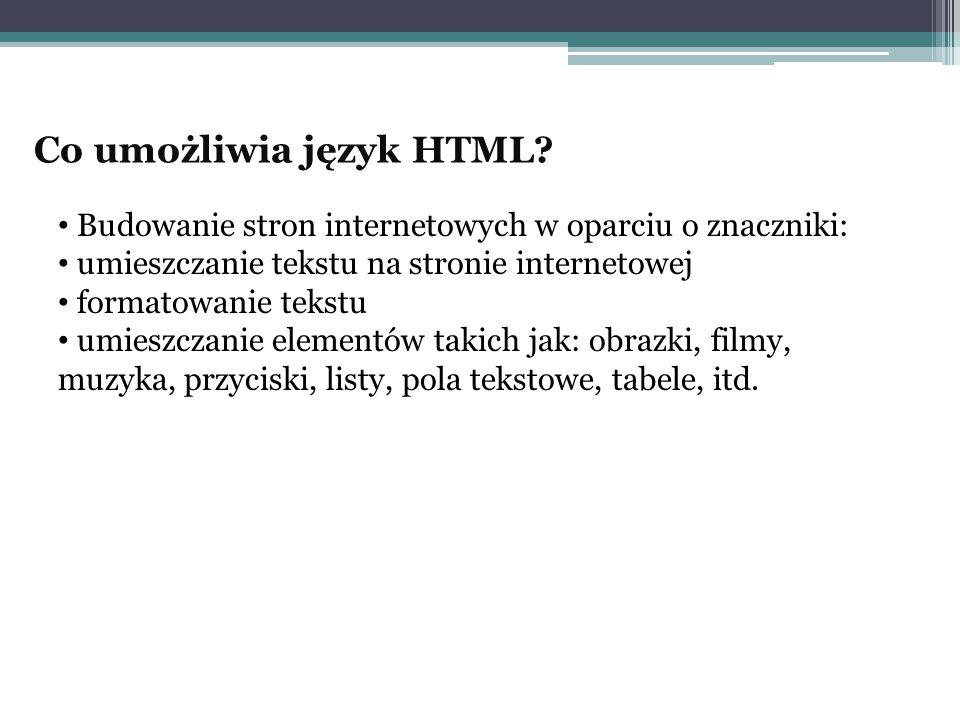 Co umożliwia język HTML? Budowanie stron internetowych w oparciu o znaczniki: umieszczanie tekstu na stronie internetowej formatowanie tekstu umieszcz