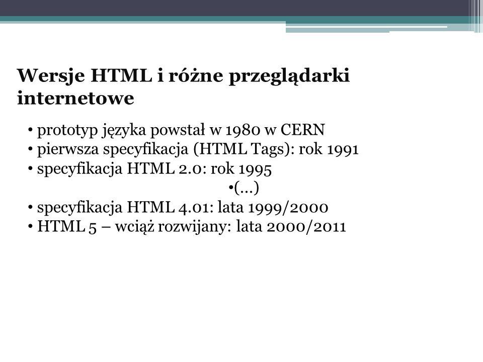 Wersje HTML i różne przeglądarki internetowe prototyp języka powstał w 1980 w CERN pierwsza specyfikacja (HTML Tags): rok 1991 specyfikacja HTML 2.0: