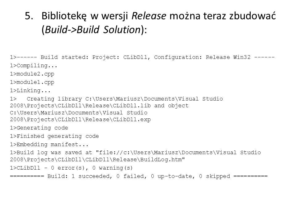 5.Bibliotekę w wersji Release można teraz zbudować (Build->Build Solution): 1>------ Build started: Project: CLibDll, Configuration: Release Win32 ---