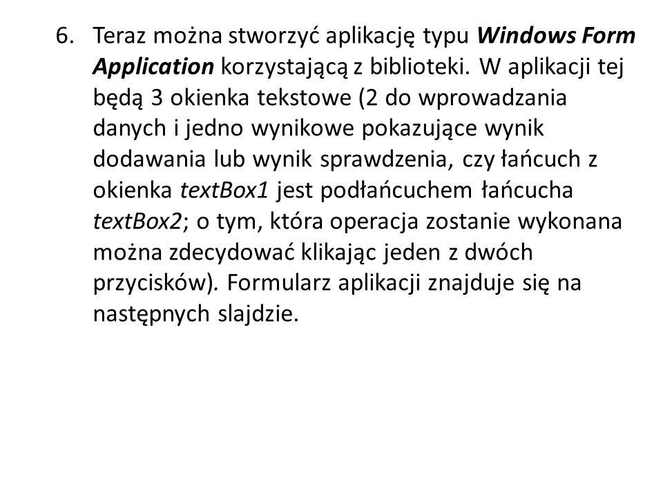 6. Teraz można stworzyć aplikację typu Windows Form Application korzystającą z biblioteki. W aplikacji tej będą 3 okienka tekstowe (2 do wprowadzania