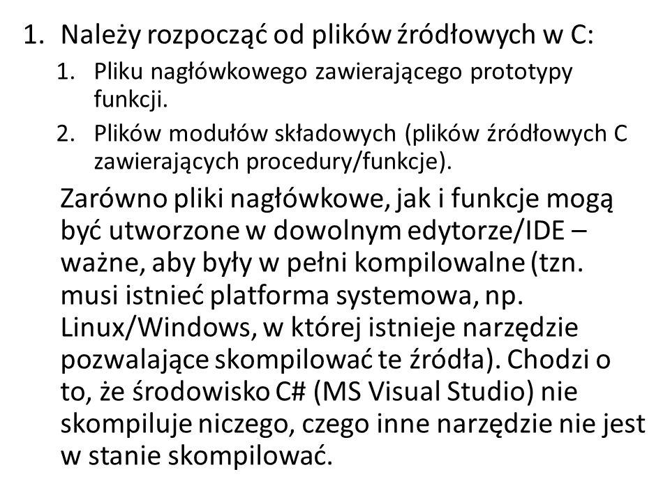 1.Należy rozpocząć od plików źródłowych w C: 1.Pliku nagłówkowego zawierającego prototypy funkcji. 2.Plików modułów składowych (plików źródłowych C za
