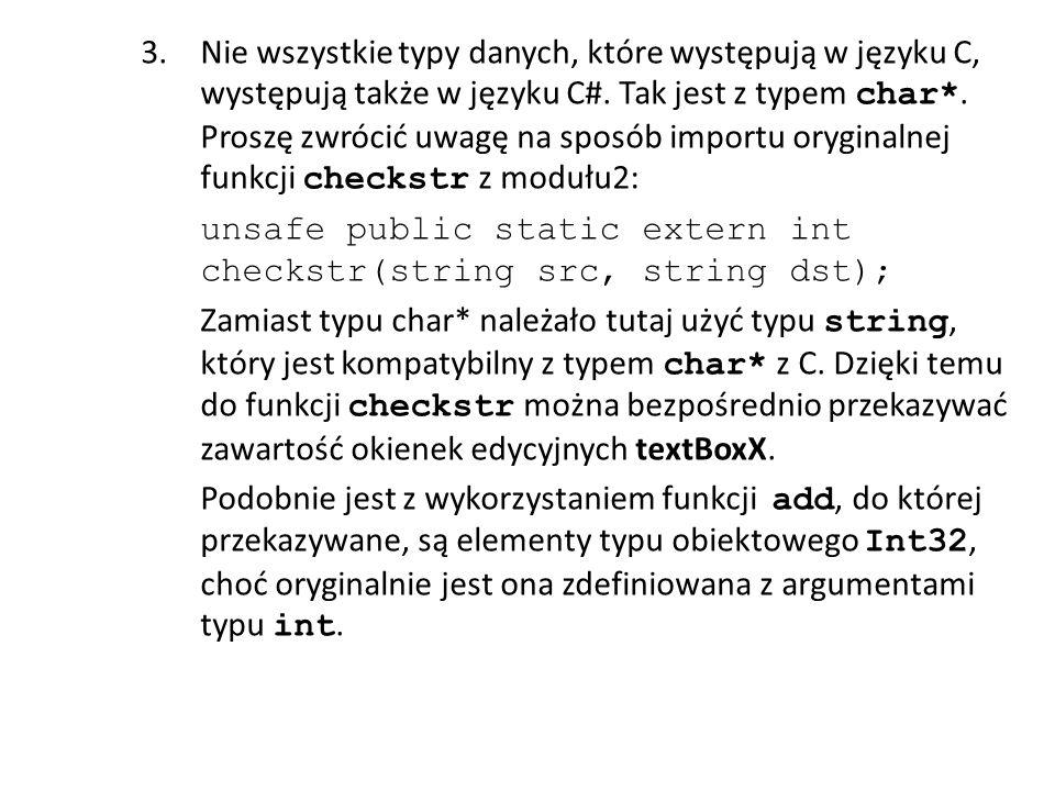 3.Nie wszystkie typy danych, które występują w języku C, występują także w języku C#. Tak jest z typem char*. Proszę zwrócić uwagę na sposób importu o