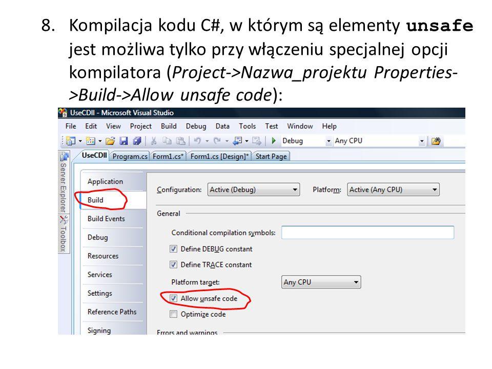 8. Kompilacja kodu C#, w którym są elementy unsafe jest możliwa tylko przy włączeniu specjalnej opcji kompilatora (Project->Nazwa_projektu Properties-