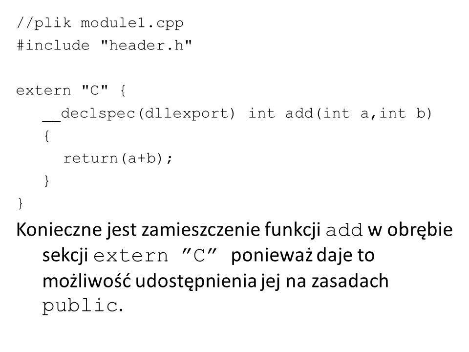 //plik module2.cpp #include header.h extern C { __declspec(dllexport) int checkstr(char *src,char *dst) { if (strstr(src,dst) != NULL) return(0); else return(-1); } Podobnie jak w pliku poprzednim, konieczne jest użycie sekcji extern C .