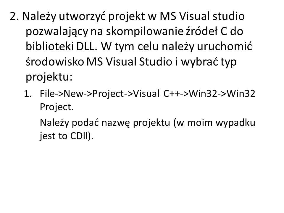 2. Należy utworzyć projekt w MS Visual studio pozwalający na skompilowanie źródeł C do biblioteki DLL. W tym celu należy uruchomić środowisko MS Visua