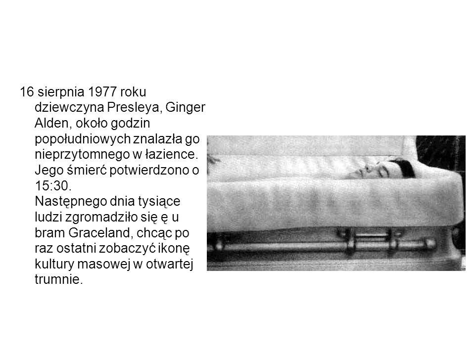 16 sierpnia 1977 roku dziewczyna Presleya, Ginger Alden, około godzin popołudniowych znalazła go nieprzytomnego w łazience. Jego śmierć potwierdzono o