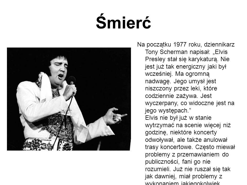 """Śmierć Na początku 1977 roku, dziennikarz Tony Scherman napisał: """"Elvis Presley stał się karykaturą. Nie jest już tak energiczny jaki był wcześniej. M"""