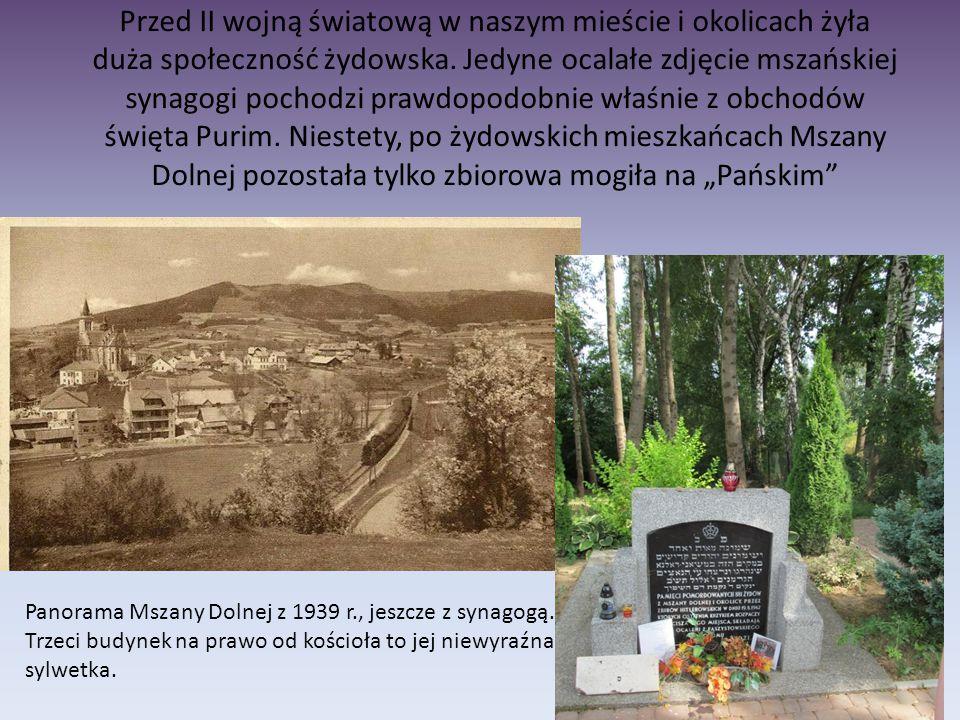 Przed II wojną światową w naszym mieście i okolicach żyła duża społeczność żydowska. Jedyne ocalałe zdjęcie mszańskiej synagogi pochodzi prawdopodobni