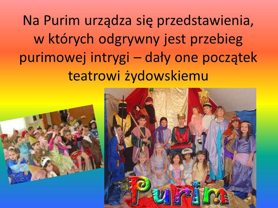 Na Purim urządza się przedstawienia, w których odgrywny jest przebieg purimowej intrygi – dały one początek teatrowi żydowskiemu