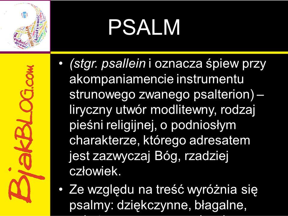 PSALM (stgr. psallein i oznacza śpiew przy akompaniamencie instrumentu strunowego zwanego psalterion) – liryczny utwór modlitewny, rodzaj pieśni relig