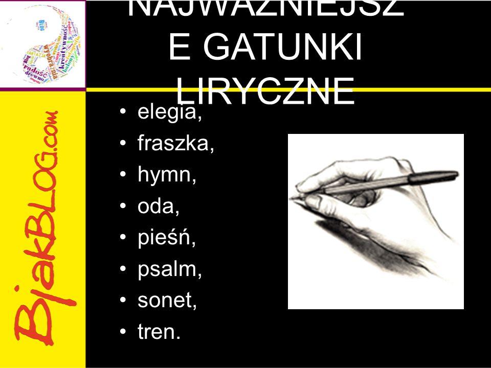 NAJWAŻNIEJSZ E GATUNKI LIRYCZNE elegia, fraszka, hymn, oda, pieśń, psalm, sonet, tren.