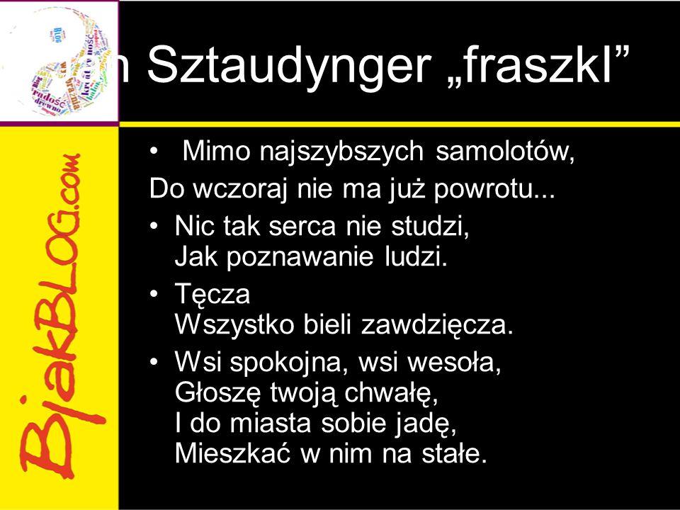 """Jan Sztaudynger """"fraszkI"""" Mimo najszybszych samolotów, Do wczoraj nie ma już powrotu... Nic tak serca nie studzi, Jak poznawanie ludzi. Tęcza Wszystko"""